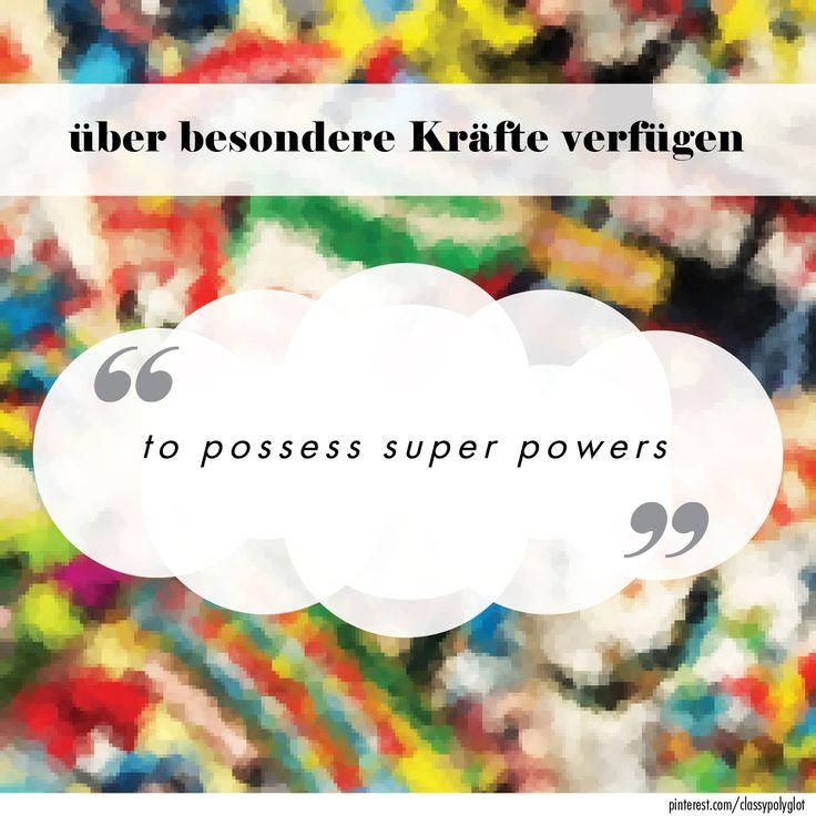 """to possess super powers""   Deutsch"