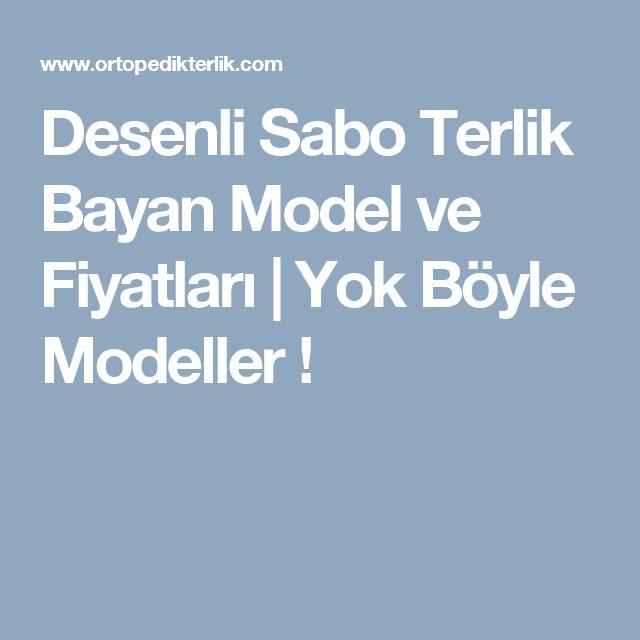 Desenli Sabo Terlik BayanModel ve Fiyatları| Yok Böyle Modeller !