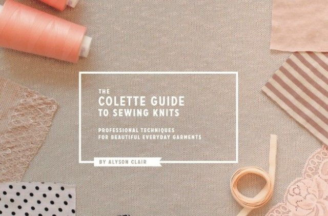 The Colette Guide to Sewing Knits by Alyson Clair
