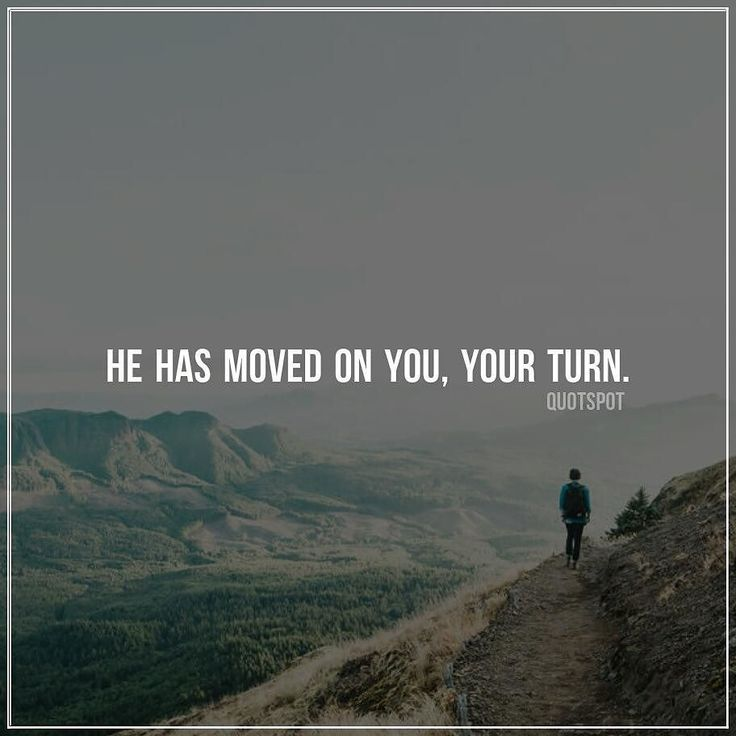'He has moved on you your turn.' #quotes #love #words