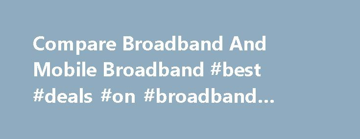 Compare Broadband And Mobile Broadband #best #deals #on #broadband #and #phone http://broadband.remmont.com/compare-broadband-and-mobile-broadband-best-deals-on-broadband-and-phone/  #compare broadband # Broadband Broadband technology has revolutionised access to the internet with fast high speed broadband access available widely across Ireland. The term broadband itself refers home broadband and more recently mobile broadband. Home broadband is provided through either a traditional copper…