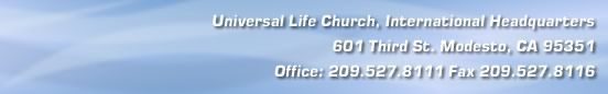 Welcome to the official website for Universal Life Church, International Headquarters....have friend or family member marry you by becoming an officiant here