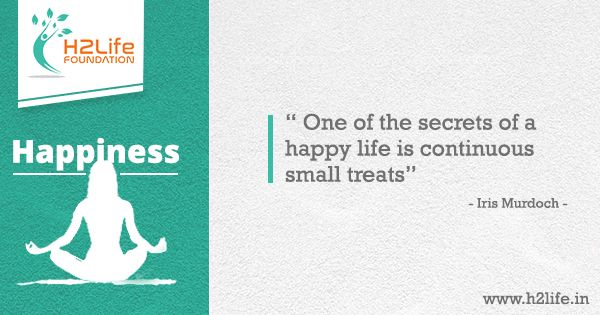 """""""One of the secrets of a happy life is continuous small treats"""" - Iris Murdoch #Happiness #Motivation #Inspiration #H2lifeFoundation"""