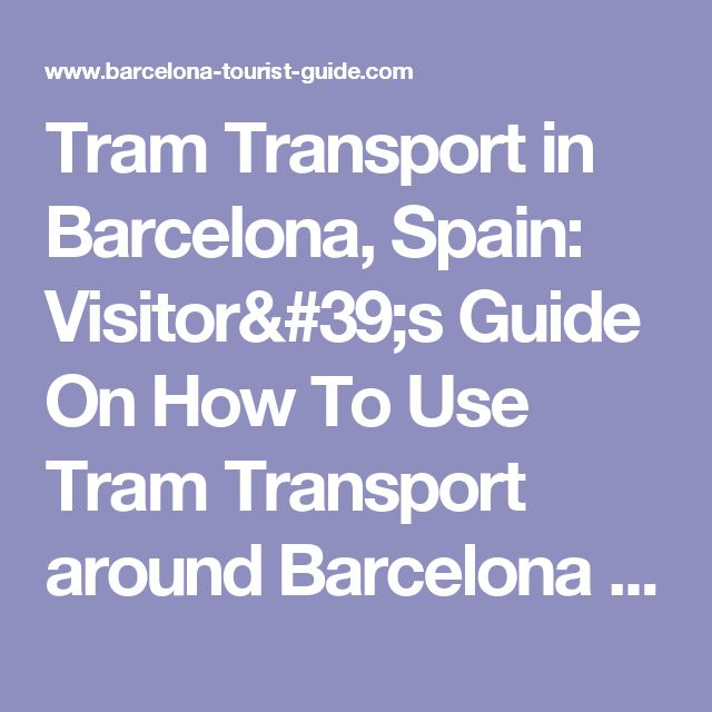 Tram Transport in Barcelona, Spain: Visitor's Guide On How To Use Tram Transport around Barcelona City Centre