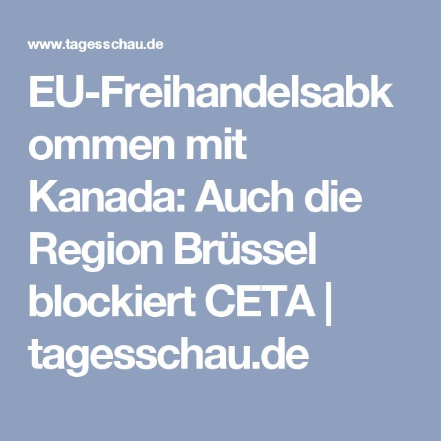 EU-Freihandelsabkommen mit Kanada: Auch die Region Brüssel blockiert CETA | tagesschau.de