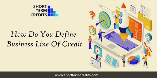 How Do You Define Business Line Of Credit Line Of Credit Small Business Loans Business Loans