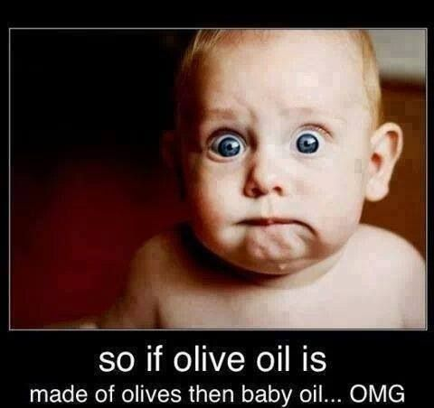 If olive oil is made from olives, then baby oil . . .