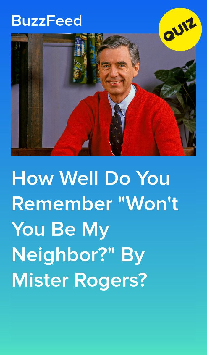 How Well Do You Remember Won T You Be My Neighbor By Mister Rogers Mr Rogers Neighbor Quotes Do You Remember