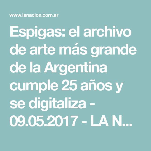 Espigas: el archivo de arte más grande de la Argentina cumple 25 años y se digitaliza - 09.05.2017 - LA NACION