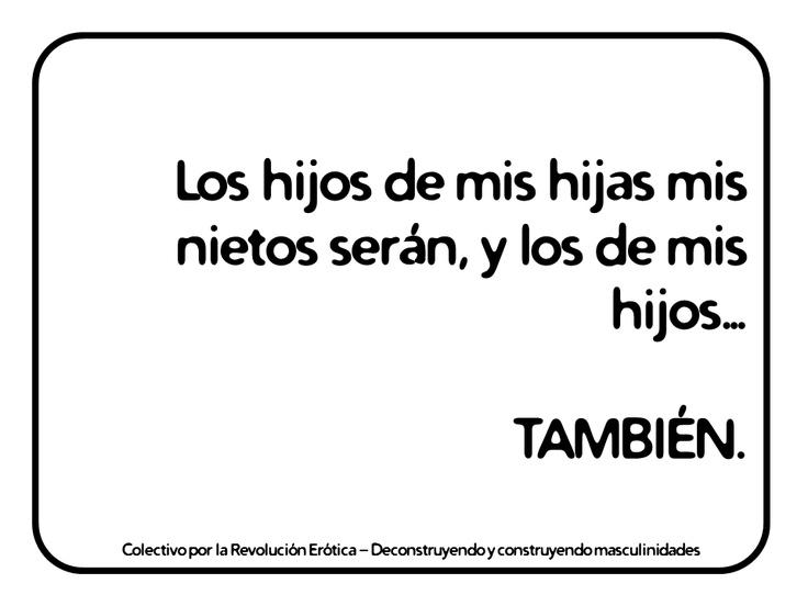 """""""Los hijos de mis hijas mis nietos serán, y los de mis hijos… TAMBIÉN"""" @eldivanrojo #RevolucionErotica #Masculinidades"""