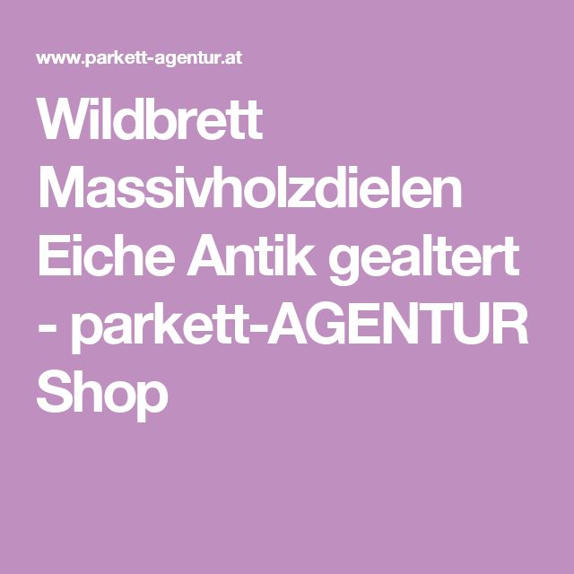 Wildbrett Massivholzdielen Eiche Antik gealtert - parkett-AGENTUR Shop
