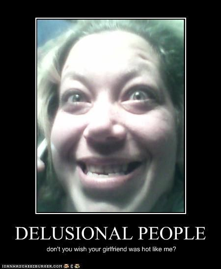 DELUSIONAL PEOPLE