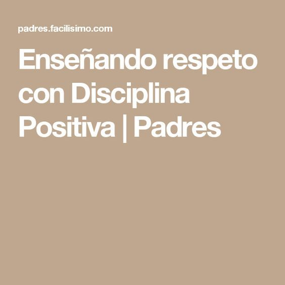 Enseñando respeto con Disciplina Positiva | Padres