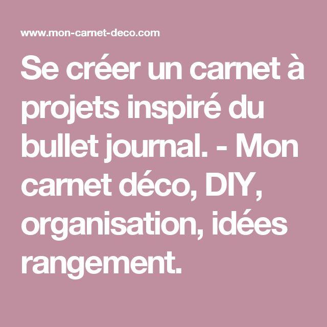Se créer un carnet à projets inspiré du bullet journal. - Mon carnet déco, DIY, organisation, idées rangement.