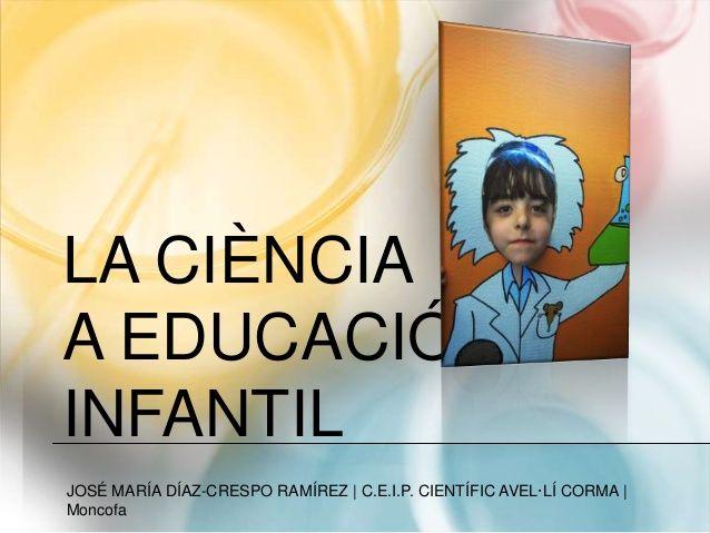 LA CIÈNCIA A EDUCACIÓ INFANTIL JOSÉ MARÍA DÍAZ-CRESPO RAMÍREZ | C.E.I.P. CIENTÍFIC AVEL·LÍ CORMA | Moncofa