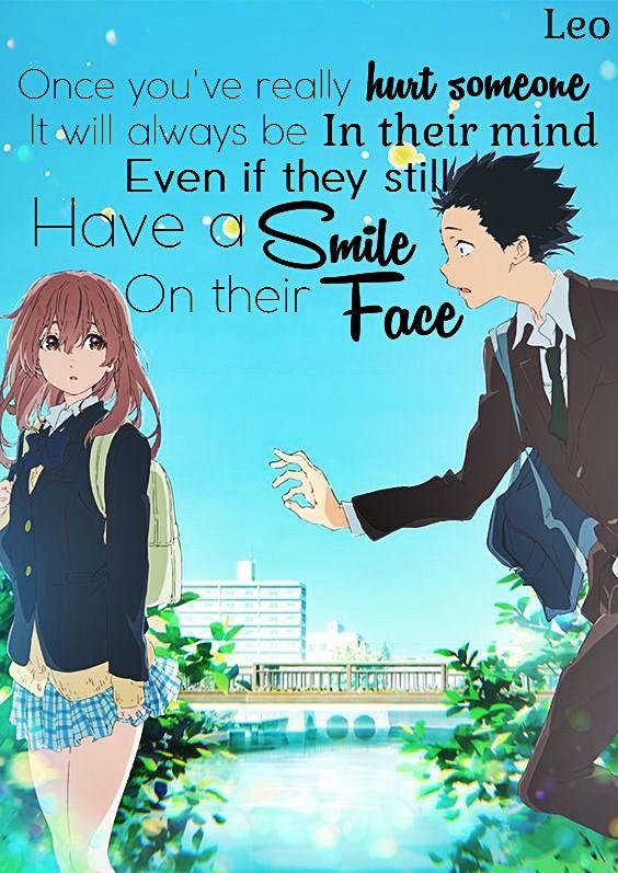 « Une fois que tu blesses vraiment quelqu'un, ça restera toujours marqué dans son esprit même s'il a encore un sourire sur son visage » - A Silent Voice    Koe no Katachi