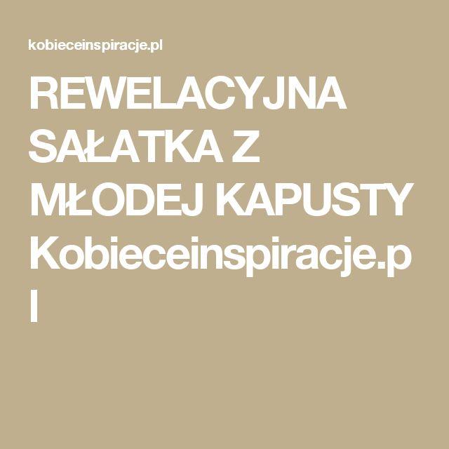 REWELACYJNA SAŁATKA Z MŁODEJ KAPUSTY Kobieceinspiracje.pl
