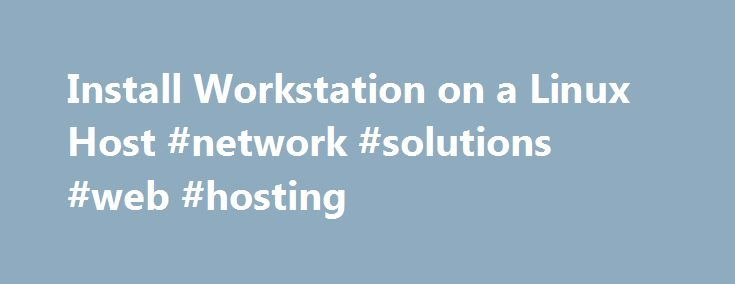 Install Workstation on a Linux Host #network #solutions #web #hosting http://vds.remmont.com/install-workstation-on-a-linux-host-network-solutions-web-hosting/  #linux host # Install Workstation on a Linux Host You run the Linux bundle installer to install Workstation on a Linux host system. On most Linux distributions, the Linux bundle installer launches a GUI wizard. On some Linux distributions, including Red Hat Enterprise Linux 5.1, the bundle installer launches a command-line wizard…