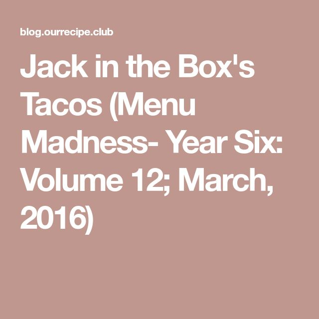 Jack in the Box's Tacos (Menu Madness- Year Six: Volume 12; March, 2016)