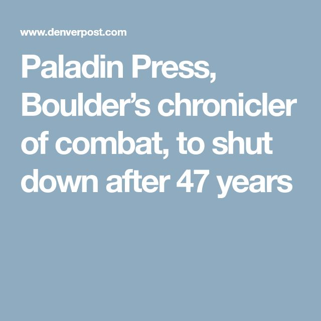 Paladin Press, Boulder's chronicler of combat, to shut down after 47 years
