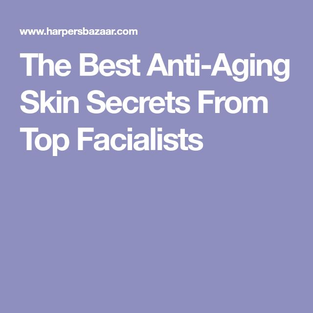 The Best Anti-Aging Skin Secrets From Top Facialists