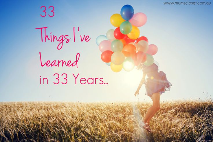 I share 33 personal reflections and life lessons on my 33rd birthday. What else would you add to the list? www.mumscloset.com.au