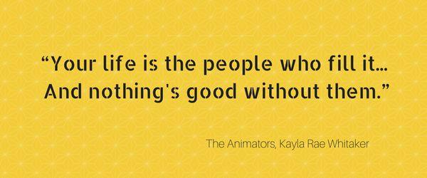 Kayla Rae Whitaker, The Animators Book Quote