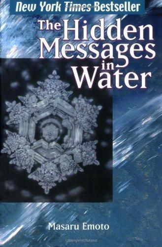 The Hidden Messages in Water [Dec 05, 2005] Emoto, Masaru]