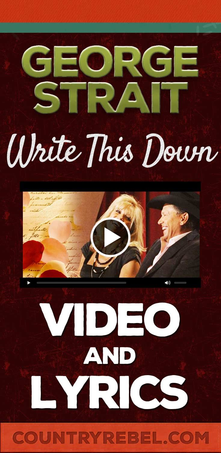George Strait Songs - Write This Down Lyrics and Country Music Video http://countryrebel.com/blogs/videos/18292171-george-strait-write-this-down-live-video