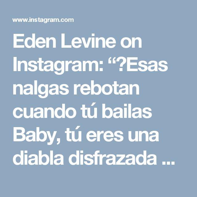 """Eden Levine on Instagram: """"🎼Esas nalgas rebotan cuando tú bailas Baby, tú eres una diabla disfrazada de mujer""""😏 Bebe' by Ozuna _ To watch more of my day to day…"""" • Instagram"""