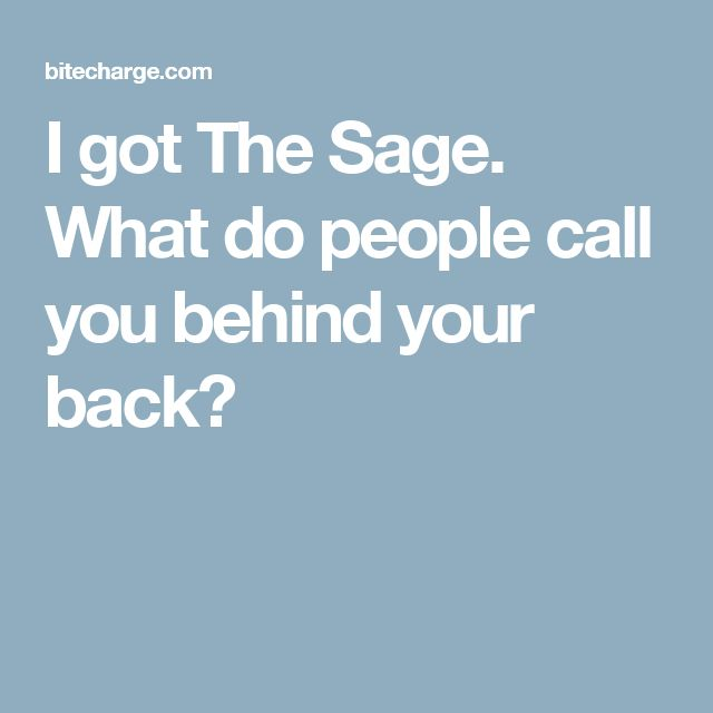 I got The Sage. What do people call you behind your back?