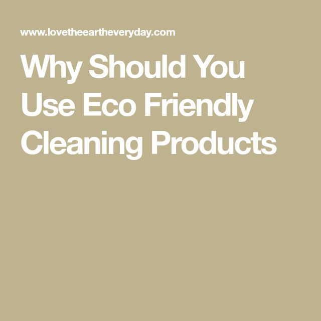 Why Should You Use Eco Friendly Cleaning Products