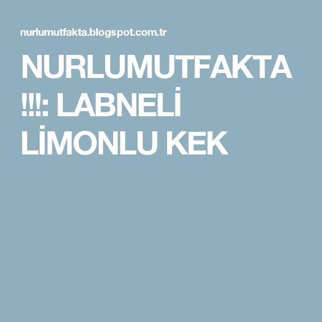NURLUMUTFAKTA !!!: LABNELİ LİMONLU KEK