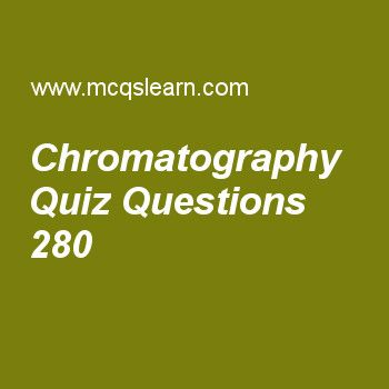 Learn quiz on chromatography, chemistry quiz 280 to practice. Free chemistry MCQs questions and answers to learn chromatography MCQs with answers. Practice MCQs to test knowledge on chromatography, what is atom, crystallization, hydrogen spectrum worksheets.  Free chromatography worksheet has multiple choice quiz questions as paper chromatography is done by, answer key with choices as 5 ways, 2 ways, 3 ways and 4 ways to test study skills. For eLearning, study online experimental…