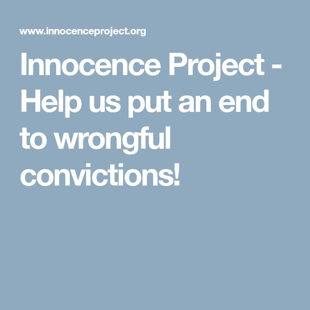 Innocence Project - Help us put an end to wrongful convictions!