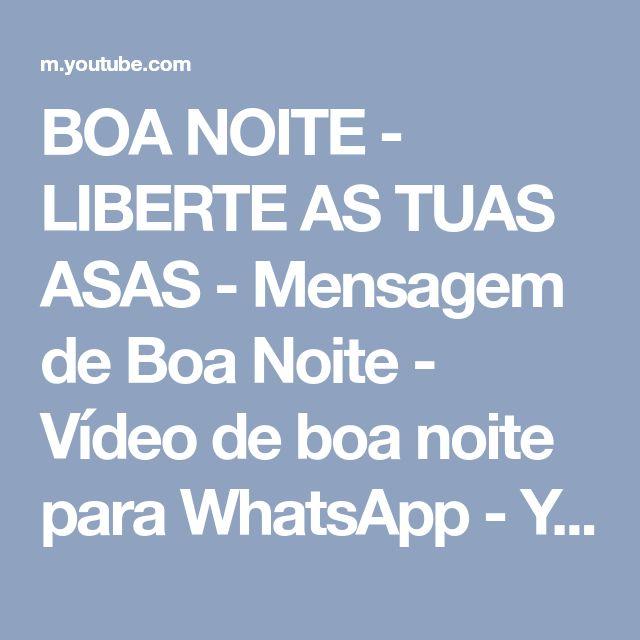 BOA NOITE - LIBERTE AS TUAS ASAS - Mensagem de Boa Noite - Vídeo de boa noite para WhatsApp - YouTube