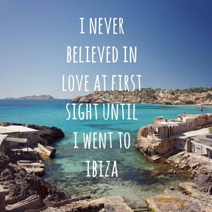 Ibiza (can't wait to go back there)