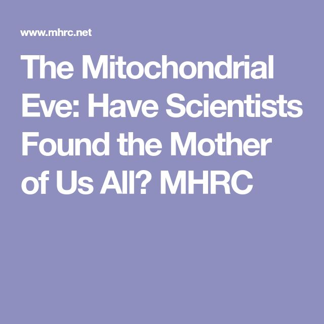 The Mitochondrial Eve: Have Scientists Found the Mother of Us All? MHRC