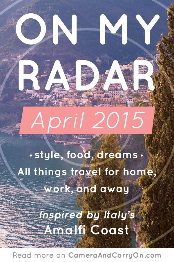On My Radar: April 2015 — All things travel for home, work and away, inspired by Italy's Amalfi Coast. #style #travel #decor #global #food #getaway #wanderlust | CameraAndCarryOn.com
