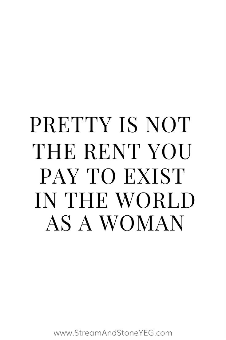 """pretty is not the rent you pay to exist in the world as a woman"", feminism, feminist quotes, equality, body positive quotes, bopo, body positivity"