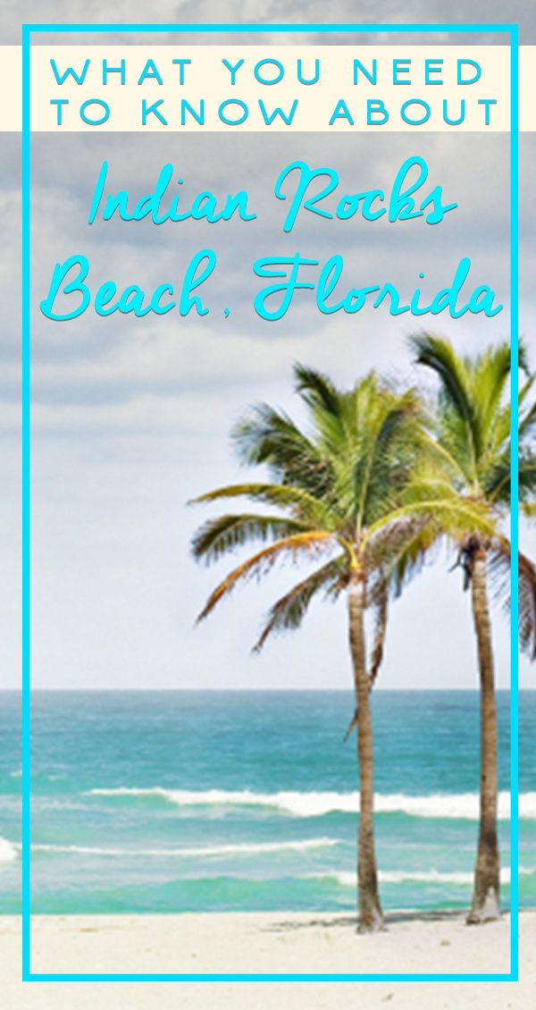 What You Need to Know About Indian Rocks Beach, Florida