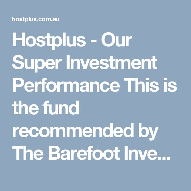 Hostplus - Our Super Investment Performance This is the fund recommended by The Barefoot Investor - Scott Pape