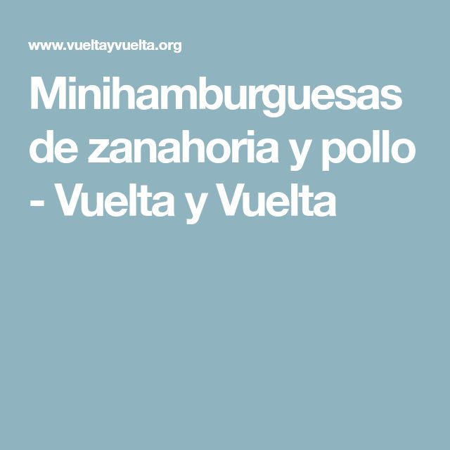 Minihamburguesas de zanahoria y pollo - Vuelta y Vuelta