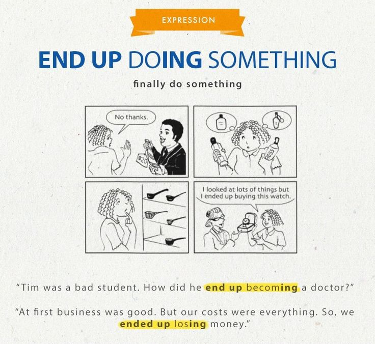 end up DOing something