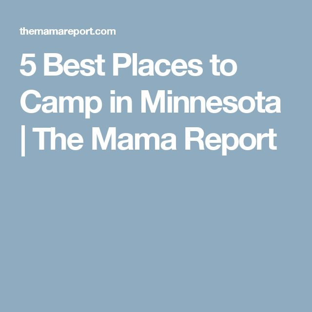 5 Best Places to Camp in Minnesota  | The Mama Report