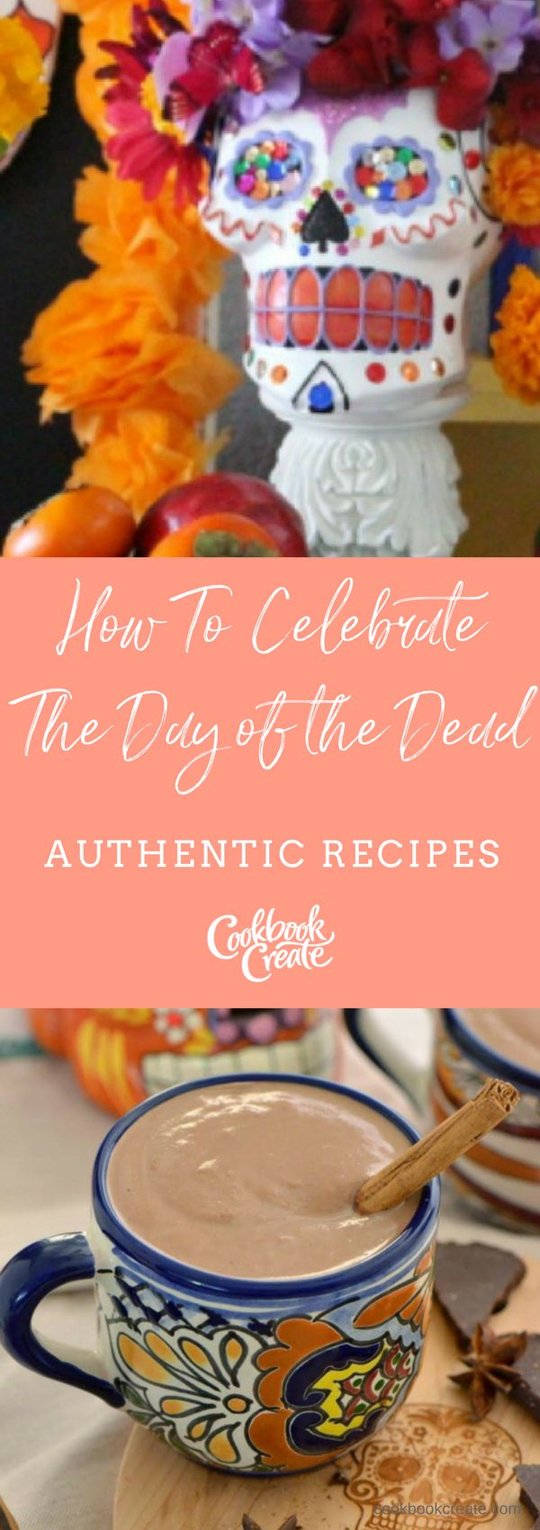 How to Celebrate The Day of the Dead: Authentic Recipes | Create your personalized cookbook with your recipes and photos at www.CookbookCreate.com