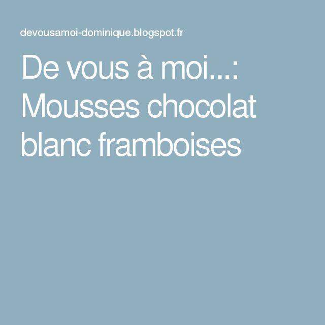 De vous à moi...: Mousses chocolat blanc framboises