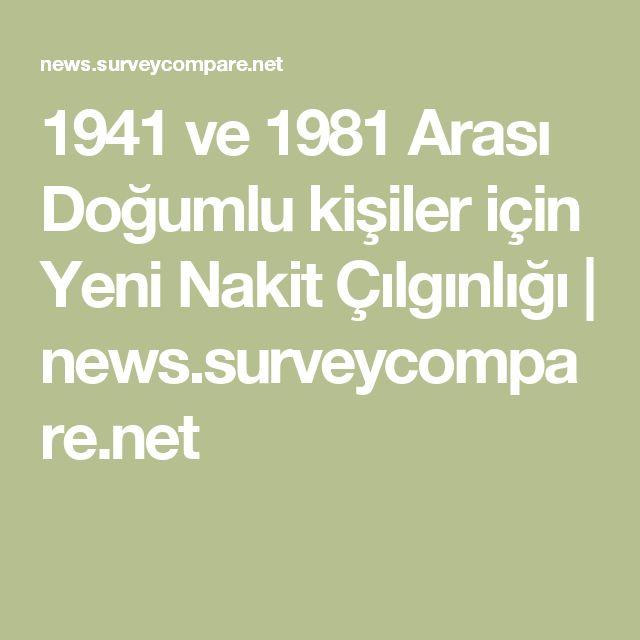 1941 ve 1981 Arası Doğumlu kişiler için Yeni Nakit Çılgınlığı | news.surveycompare.net