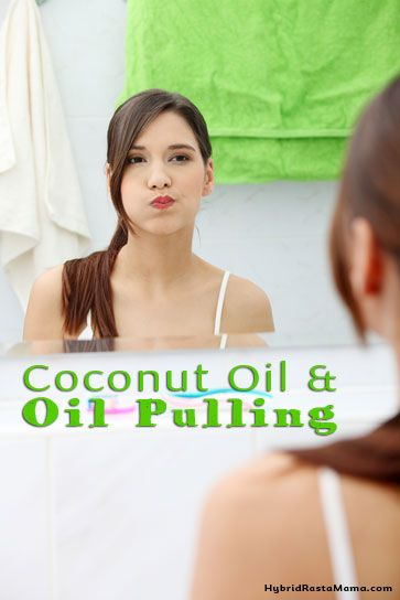 Oil Pulling – What It Is, What It Helps, How To Do It, and Using Coconut Oil for It - Hybrid Rasta Mama