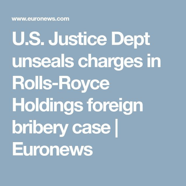 U.S. Justice Dept unseals charges in Rolls-Royce Holdings foreign bribery case | Euronews